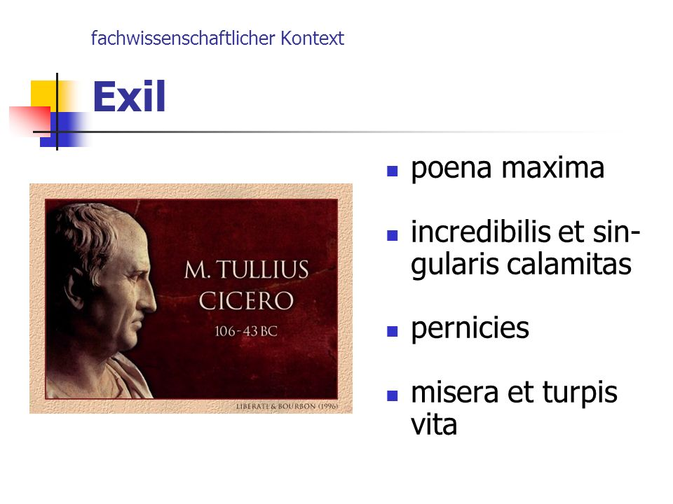 fachwissenschaftlicher Kontext Exil poena maxima incredibilis et sin- gularis calamitas pernicies misera et turpis vita