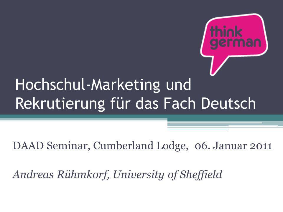 Hochschul-Marketing und Rekrutierung für das Fach Deutsch DAAD Seminar, Cumberland Lodge, 06. Januar 2011 Andreas Rühmkorf, University of Sheffield
