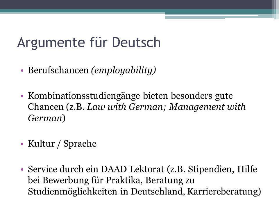 Argumente für Deutsch Berufschancen (employability) Kombinationsstudiengänge bieten besonders gute Chancen (z.B. Law with German; Management with Germ