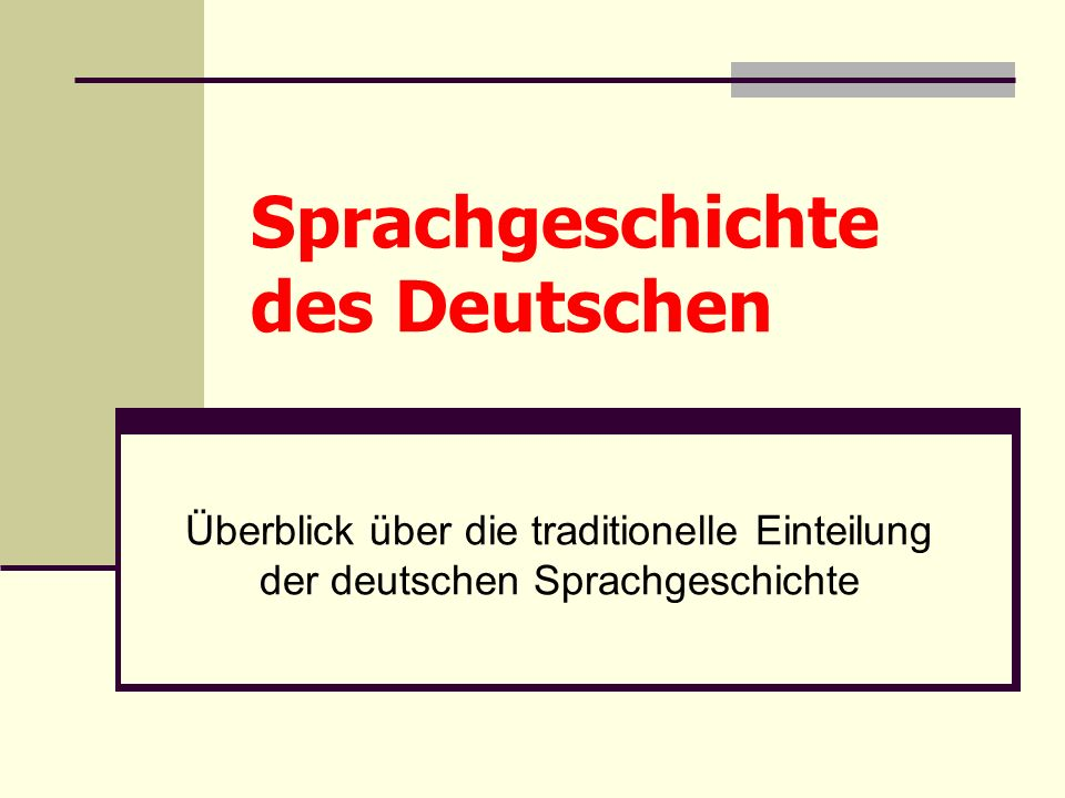 Sprachgeschichte des Deutschen Überblick über die traditionelle Einteilung der deutschen Sprachgeschichte