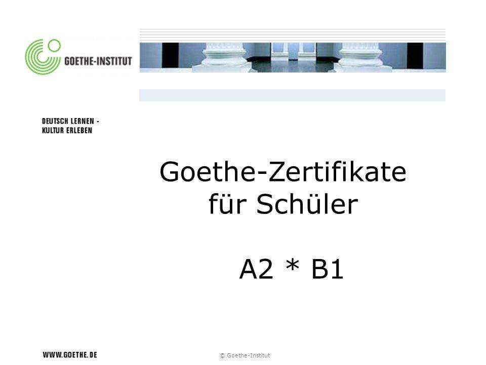 © Goethe-Institut Goethe-Zertifikate für Schüler A2 * B1