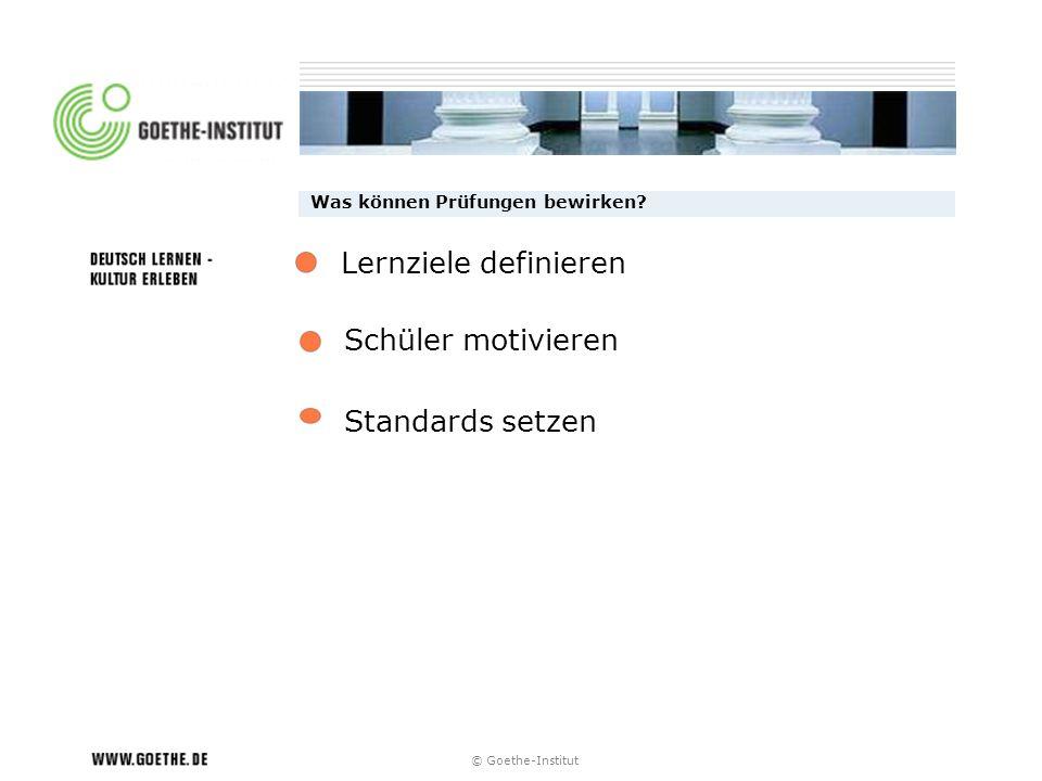 © Goethe-Institut Was können Prüfungen bewirken? Schüler motivieren Standards setzen Lernziele definieren