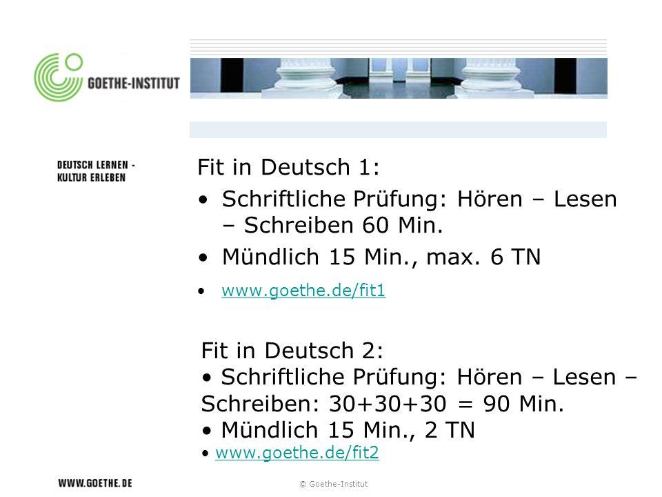 © Goethe-Institut Fit in Deutsch 1: Schriftliche Prüfung: Hören – Lesen – Schreiben 60 Min. Mündlich 15 Min., max. 6 TN www.goethe.de/fit1 Fit in Deut