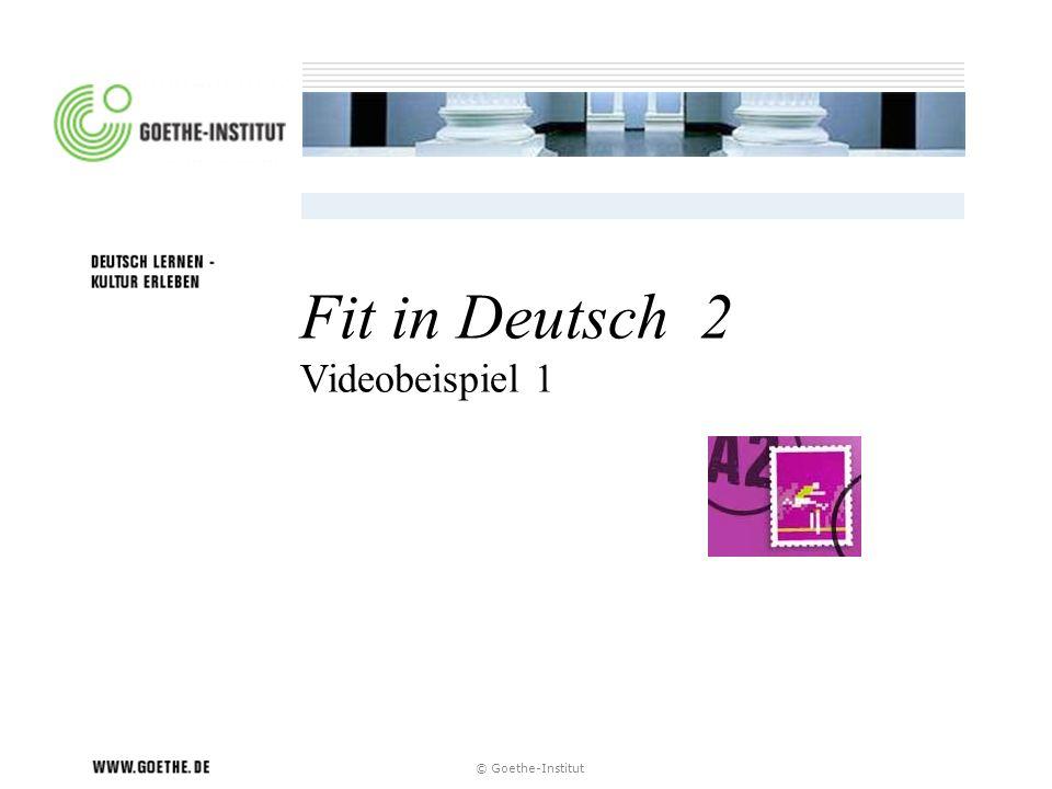 © Goethe-Institut Fit in Deutsch 2 Videobeispiel 1