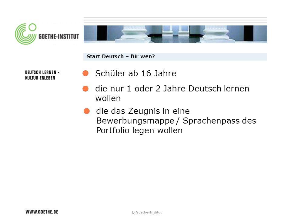 © Goethe-Institut Start Deutsch – für wen? die nur 1 oder 2 Jahre Deutsch lernen wollen die das Zeugnis in eine Bewerbungsmappe / Sprachenpass des Por