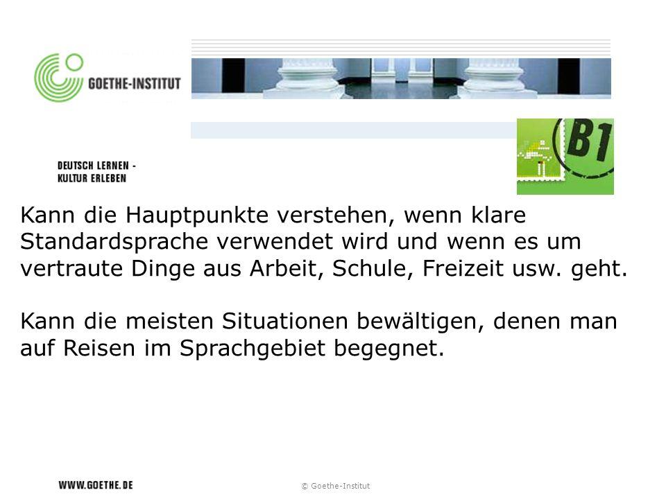 © Goethe-Institut Kann die Hauptpunkte verstehen, wenn klare Standardsprache verwendet wird und wenn es um vertraute Dinge aus Arbeit, Schule, Freizei