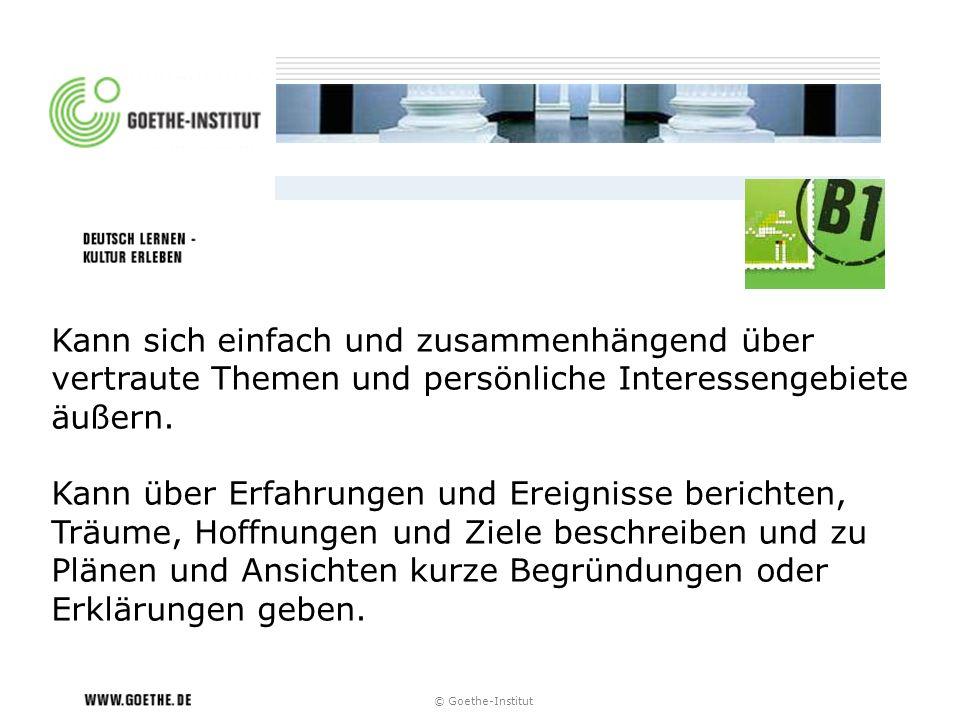 © Goethe-Institut Kann sich einfach und zusammenhängend über vertraute Themen und persönliche Interessengebiete äußern. Kann über Erfahrungen und Erei
