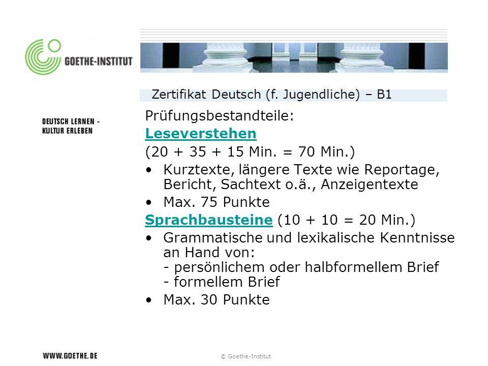 © Goethe-Institut Prüfungsbestandteile: Leseverstehen (20 + 35 + 15 Min. = 70 Min.) Kurztexte, längere Texte wie Reportage, Bericht, Sachtext o.ä., An