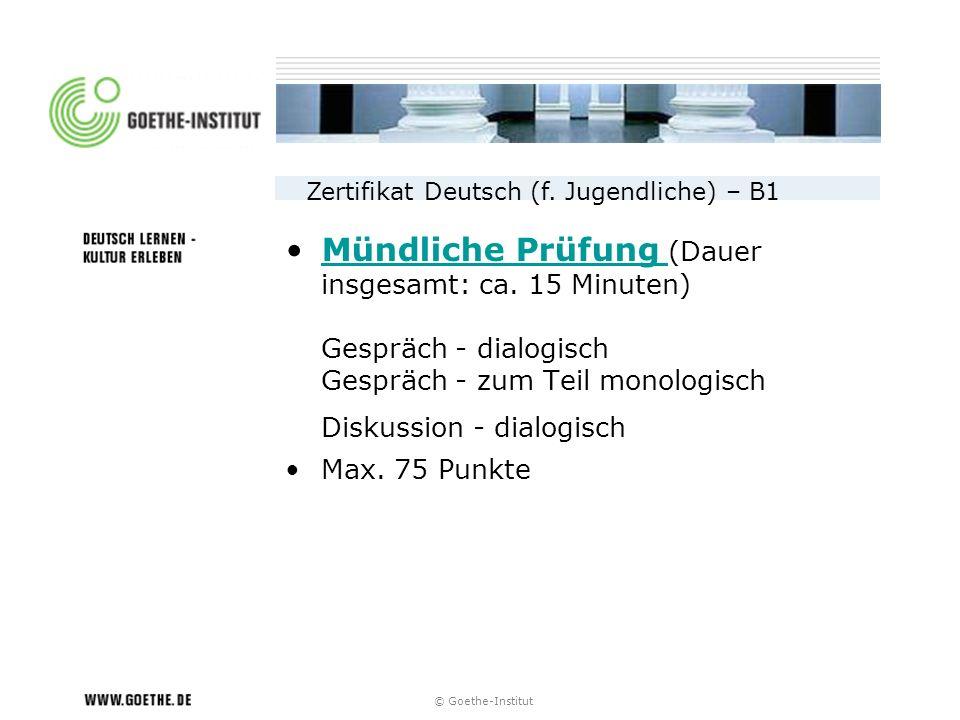 © Goethe-Institut Mündliche Prüfung (Dauer insgesamt: ca. 15 Minuten) Gespräch - dialogisch Gespräch - zum Teil monologisch Diskussion - dialogischMün