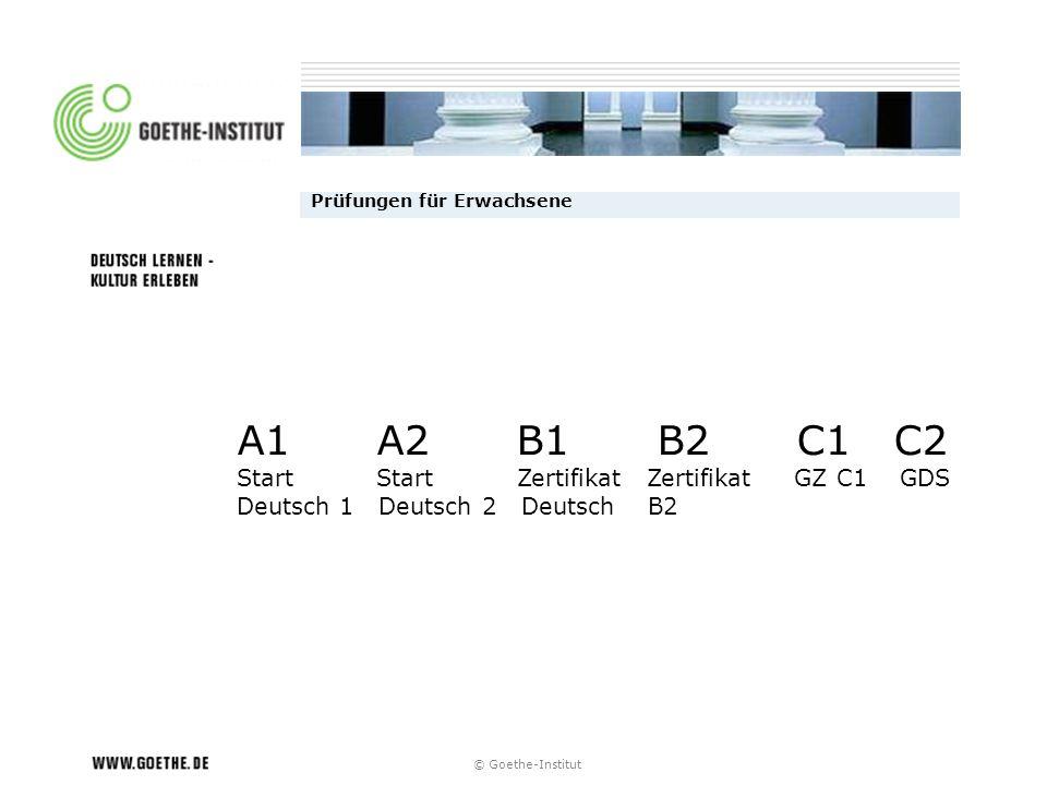 © Goethe-Institut Prüfungen für Erwachsene A1 A2 B1 B2 C1 C2 Start Start Zertifikat Zertifikat GZ C1 GDS Deutsch 1 Deutsch 2 Deutsch B2