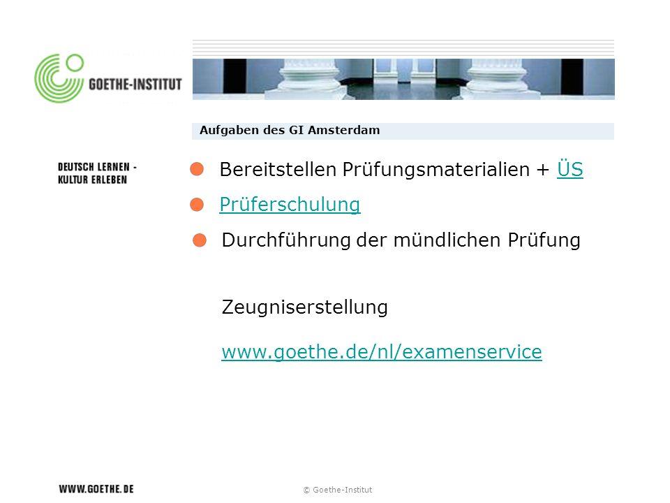 © Goethe-Institut Aufgaben des GI Amsterdam Prüferschulung Durchführung der mündlichen Prüfung Zeugniserstellung www.goethe.de/nl/examenservice Bereit
