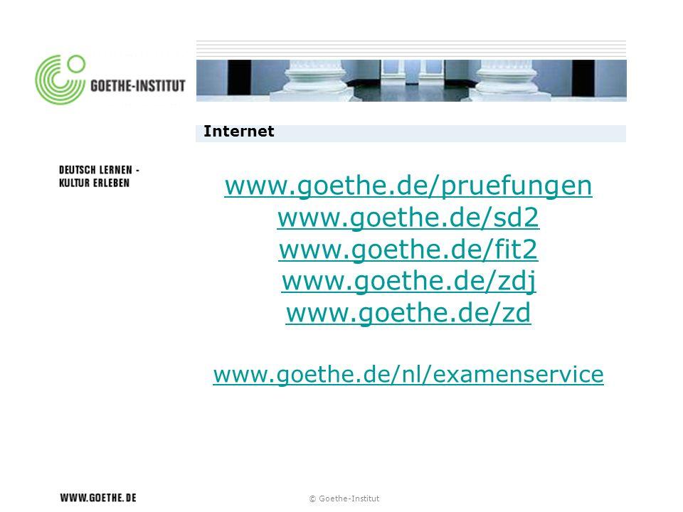 Internet www.goethe.de/pruefungen www.goethe.de/sd2 www.goethe.de/fit2 www.goethe.de/zdj www.goethe.de/zd www.goethe.de/nl/examenservice