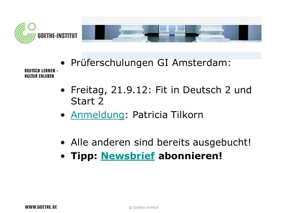 © Goethe-Institut Prüferschulungen GI Amsterdam: Freitag, 21.9.12: Fit in Deutsch 2 und Start 2 Anmeldung: Patricia TilkornAnmeldung Alle anderen sind