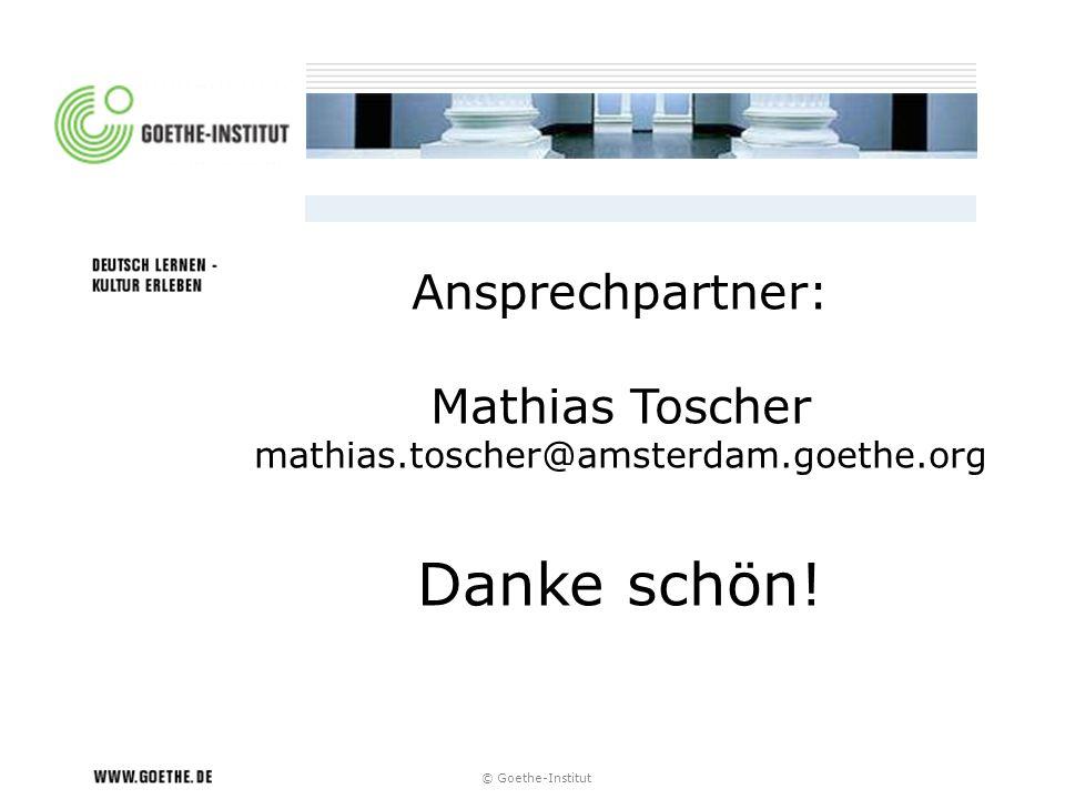 © Goethe-Institut Ansprechpartner: Mathias Toscher mathias.toscher@amsterdam.goethe.org Danke schön!