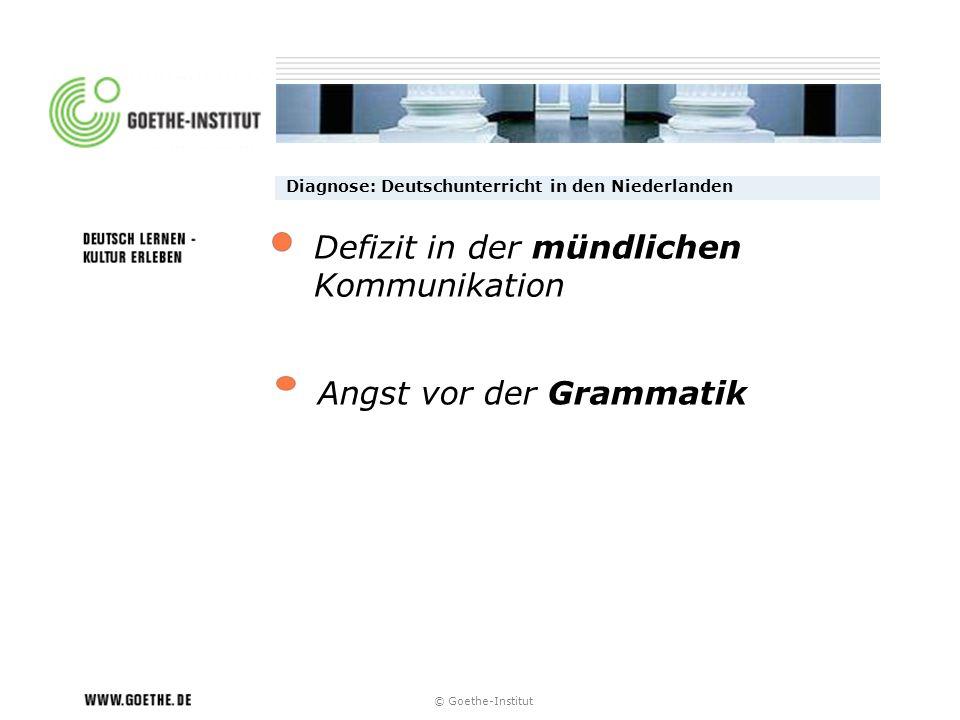 © Goethe-Institut Diagnose: Deutschunterricht in den Niederlanden Angst vor der Grammatik Defizit in der mündlichen Kommunikation