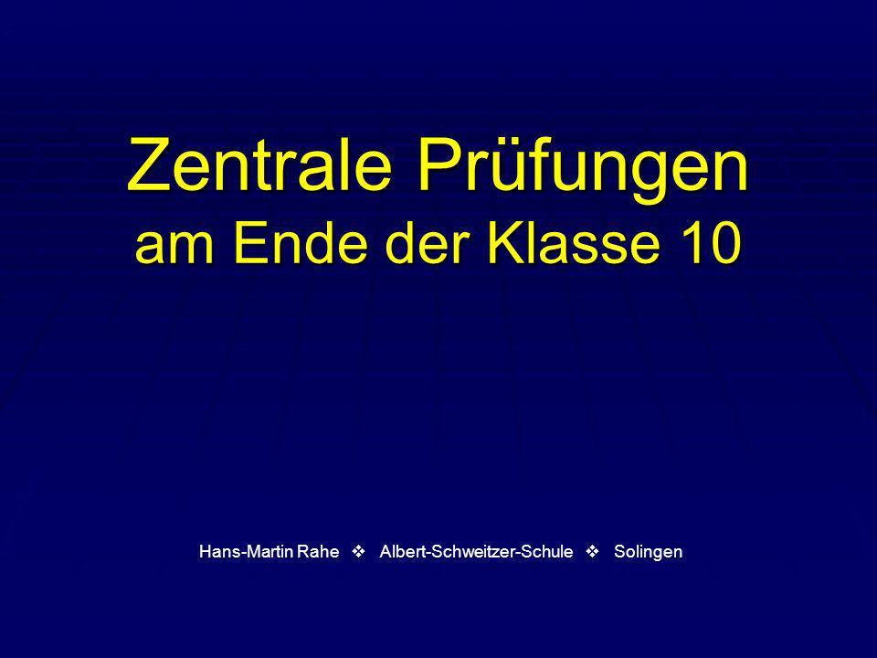 Zentrale Prüfungen am Ende der Klasse 10 Hans-Martin Rahe Albert-Schweitzer-Schule Solingen
