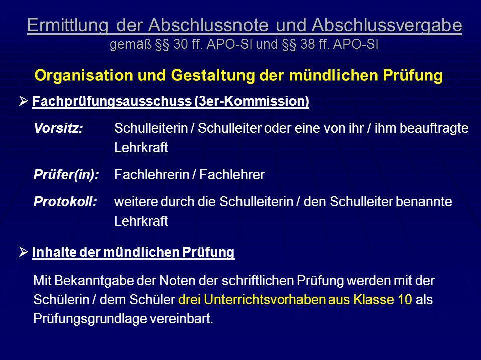 Ermittlung der Abschlussnote und Abschlussvergabe gemäß §§ 30 ff. APO-SI und §§ 38 ff. APO-SI Organisation und Gestaltung der mündlichen Prüfung Fachp