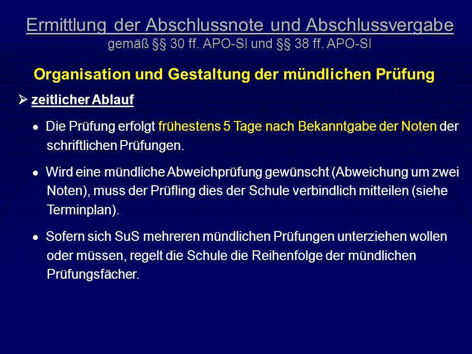 Ermittlung der Abschlussnote und Abschlussvergabe gemäß §§ 30 ff. APO-SI und §§ 38 ff. APO-SI Organisation und Gestaltung der mündlichen Prüfung zeitl