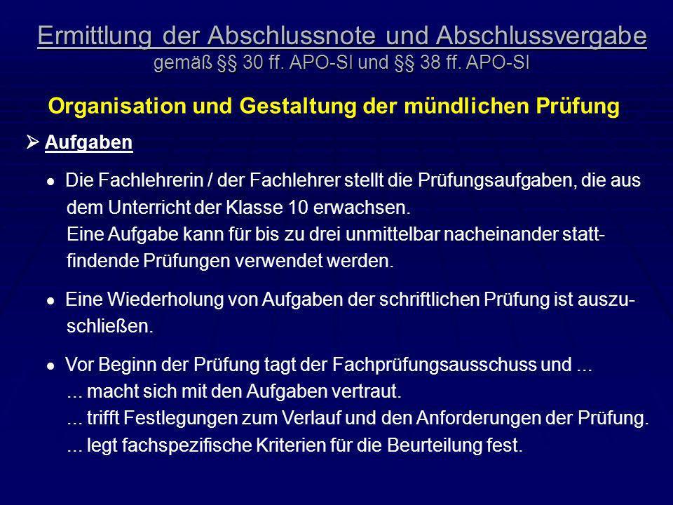 Ermittlung der Abschlussnote und Abschlussvergabe gemäß §§ 30 ff. APO-SI und §§ 38 ff. APO-SI Organisation und Gestaltung der mündlichen Prüfung Aufga