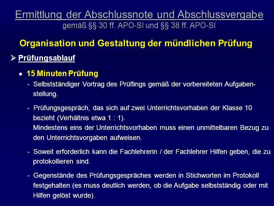 Ermittlung der Abschlussnote und Abschlussvergabe gemäß §§ 30 ff. APO-SI und §§ 38 ff. APO-SI Organisation und Gestaltung der mündlichen Prüfung Prüfu