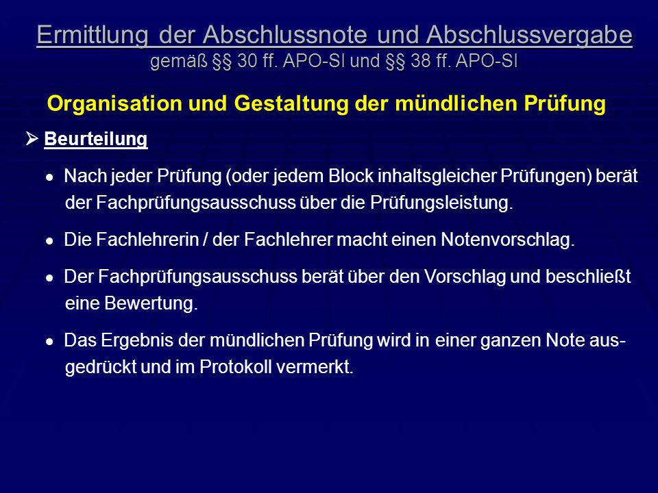 Ermittlung der Abschlussnote und Abschlussvergabe gemäß §§ 30 ff. APO-SI und §§ 38 ff. APO-SI Organisation und Gestaltung der mündlichen Prüfung Beurt