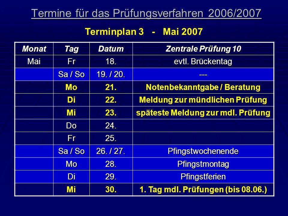 Termine für das Prüfungsverfahren 2006/2007 Terminplan 3 - Mai 2007 MonatTagDatum Zentrale Prüfung 10 MaiFr18. evtl. Brückentag Sa / So 19. / 20. ---