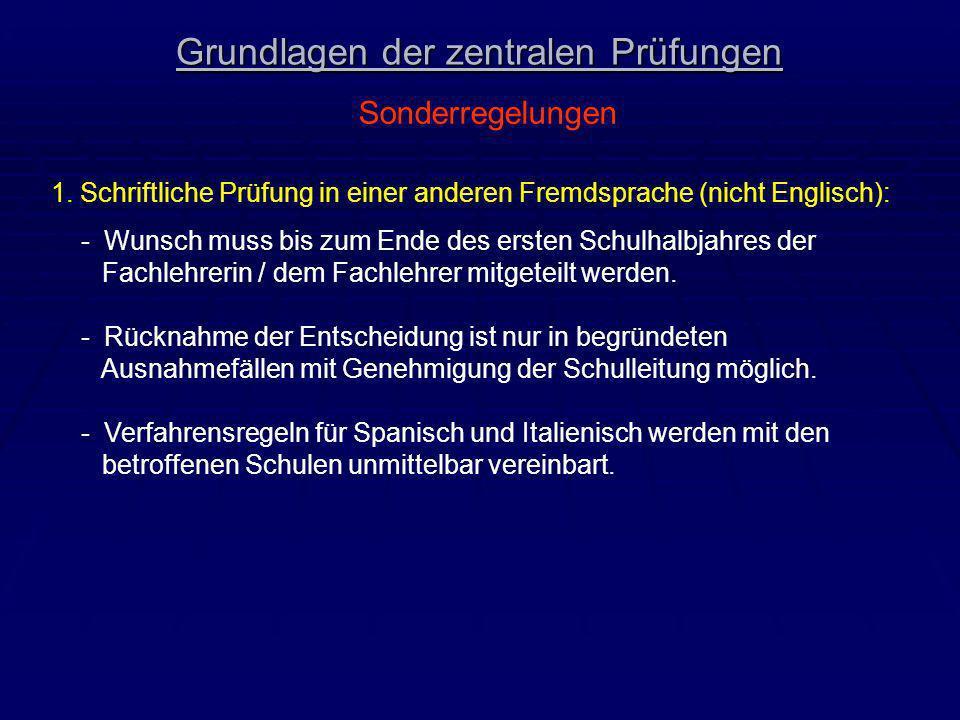 Grundlagen der zentralen Prüfungen Sonderregelungen 1. Schriftliche Prüfung in einer anderen Fremdsprache (nicht Englisch): - Wunsch muss bis zum Ende