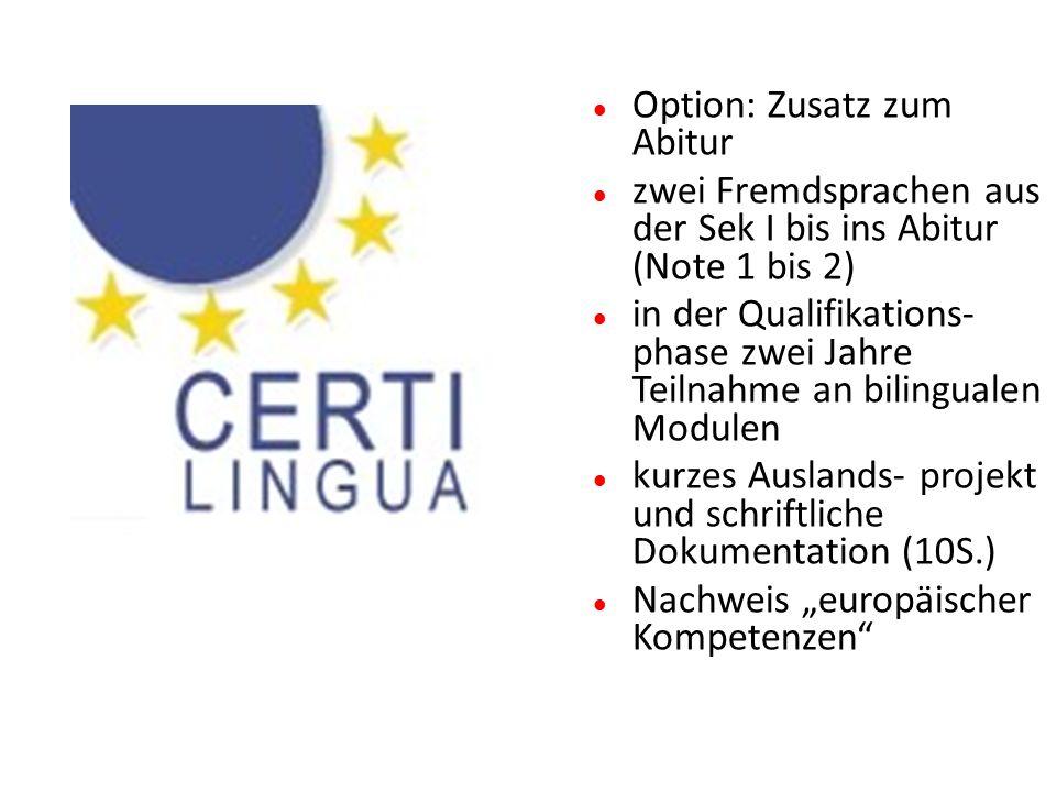 Option: Zusatz zum Abitur zwei Fremdsprachen aus der Sek I bis ins Abitur (Note 1 bis 2) in der Qualifikations- phase zwei Jahre Teilnahme an bilingua