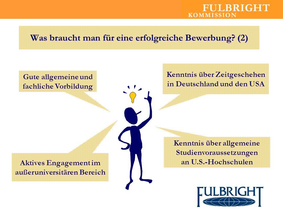 Was braucht man für eine erfolgreiche Bewerbung? (2) Kenntnis über Zeitgeschehen in Deutschland und den USA Gute allgemeine und fachliche Vorbildung A