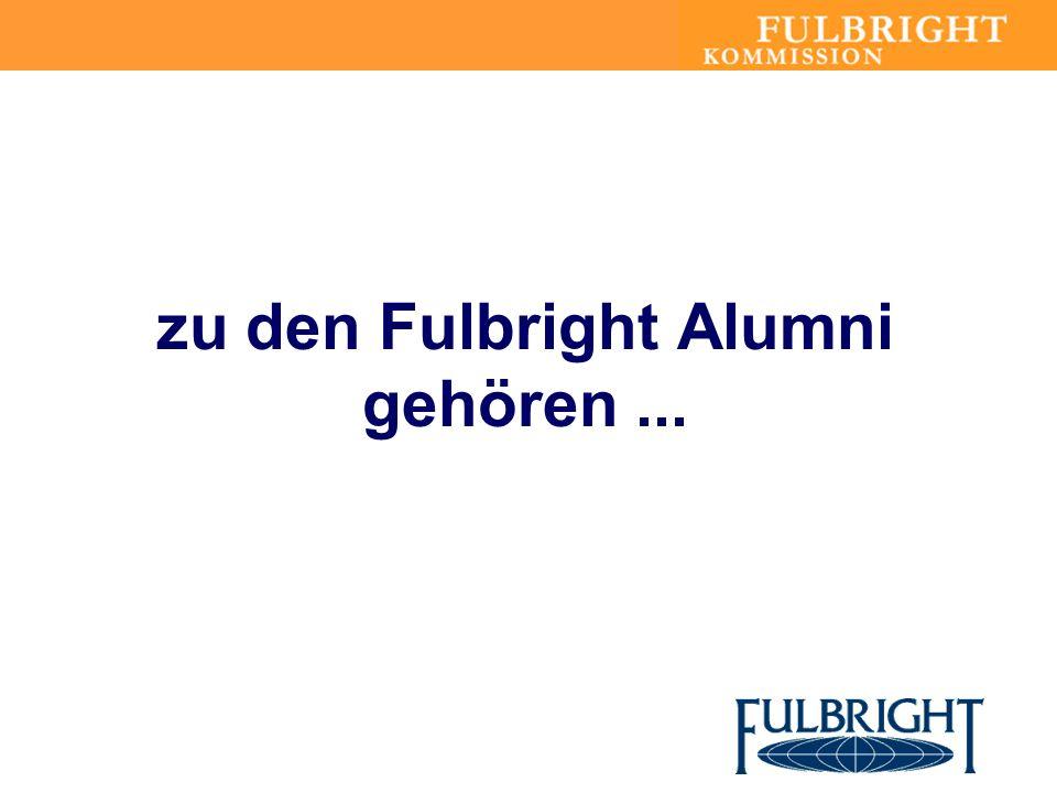 zu den Fulbright Alumni gehören...