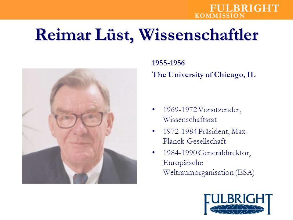Reimar Lüst, Wissenschaftler 1955-1956 The University of Chicago, IL 1969-1972 Vorsitzender, Wissenschaftsrat 1972-1984 Präsident, Max- Planck-Gesells