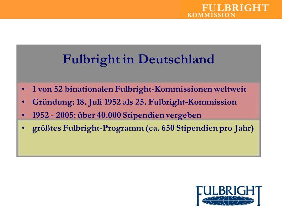 Fulbright in Deutschland 1 von 52 binationalen Fulbright-Kommissionen weltweit Gründung: 18. Juli 1952 als 25. Fulbright-Kommission 1952 - 2005: über