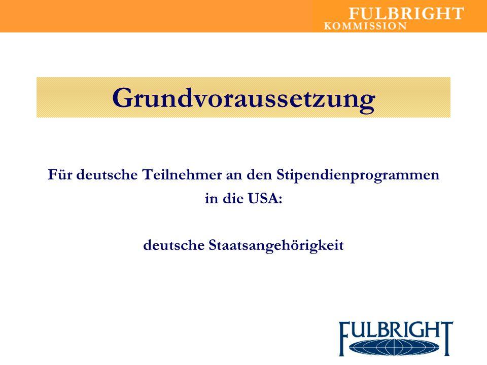 Grundvoraussetzung Für deutsche Teilnehmer an den Stipendienprogrammen in die USA: deutsche Staatsangehörigkeit