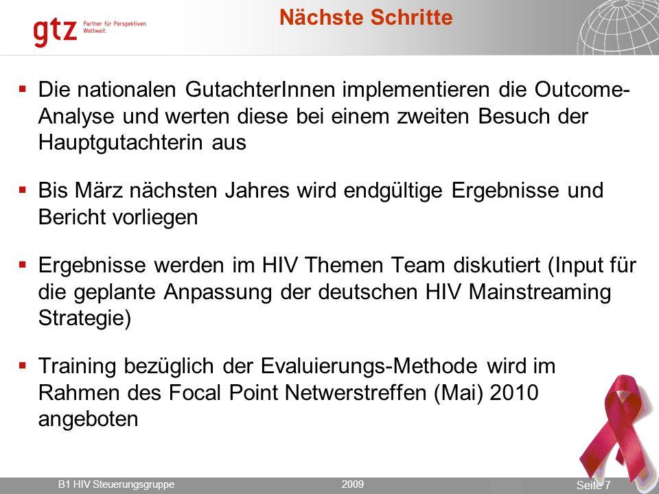 18.05.2014 Seite 8 Seite 8 Ausgewählte Ergebnisse erste Phase 2009 B1 HIV Steuerungsgruppe2009 1.Vielzahl von Aktivitäten im HIV Mainstreaming 2.Interventionen basieren hauptsächlich auf Training/Capacity Building.