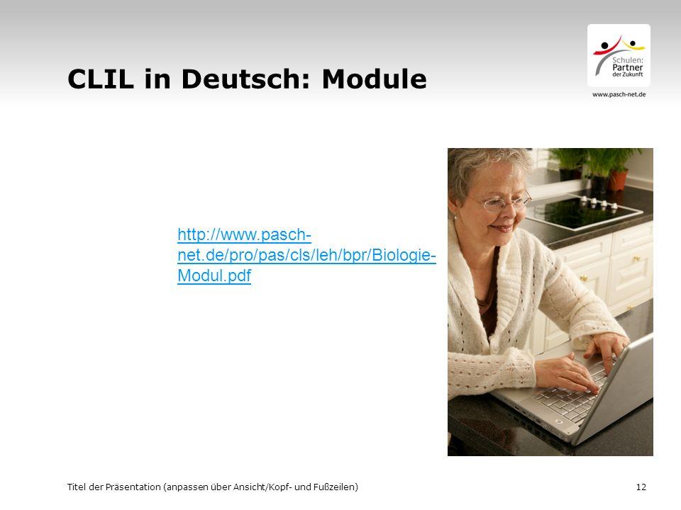 CLIL in Deutsch: Module Titel der Präsentation (anpassen über Ansicht/Kopf- und Fußzeilen)12 http://www.pasch- net.de/pro/pas/cls/leh/bpr/Biologie- Mo