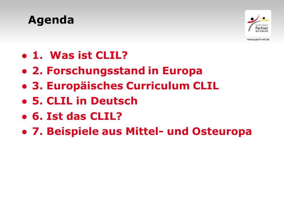 Agenda 1. Was ist CLIL? 2. Forschungsstand in Europa 3. Europäisches Curriculum CLIL 5. CLIL in Deutsch 6. Ist das CLIL? 7. Beispiele aus Mittel- und