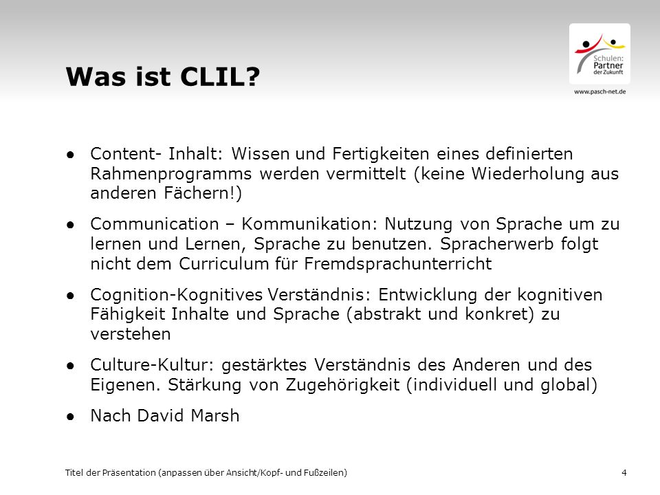 Was ist CLIL? Content- Inhalt: Wissen und Fertigkeiten eines definierten Rahmenprogramms werden vermittelt (keine Wiederholung aus anderen Fächern!) C