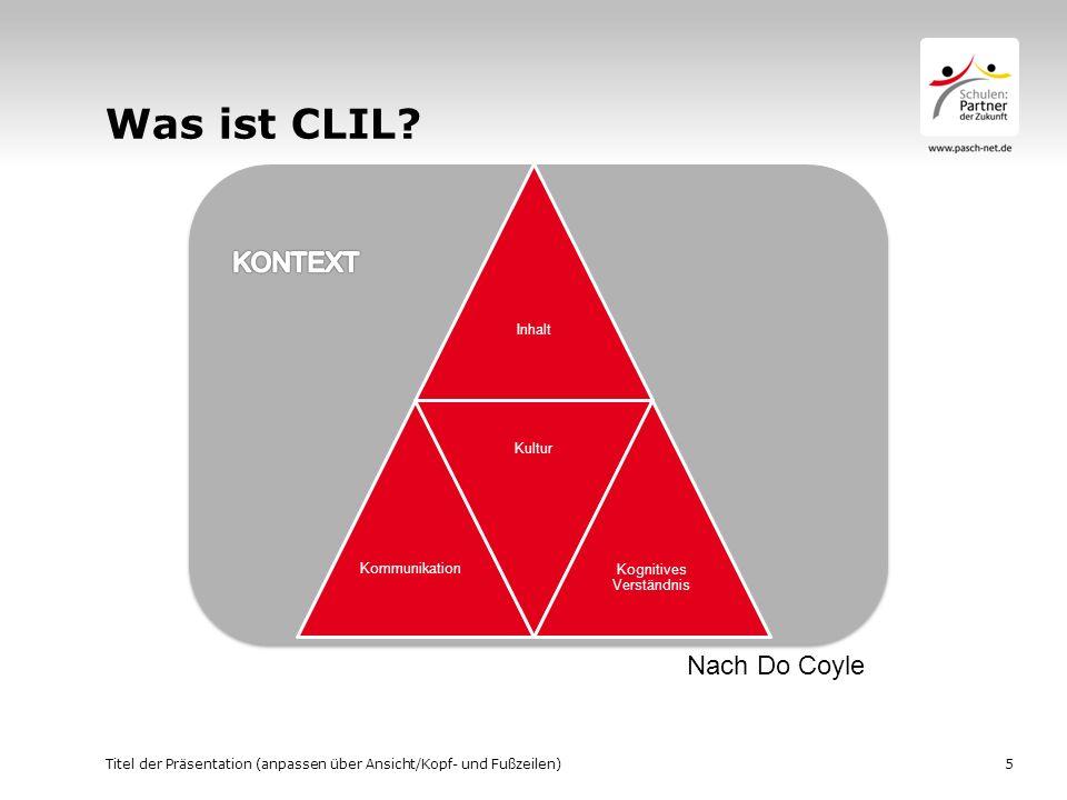 Was ist CLIL? Titel der Präsentation (anpassen über Ansicht/Kopf- und Fußzeilen)5 Inhalt Kommunikatio n Kultur Kognitives Verständnis Nach Do Coyle