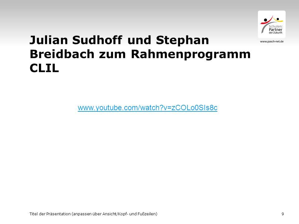 Julian Sudhoff und Stephan Breidbach zum Rahmenprogramm CLIL Titel der Präsentation (anpassen über Ansicht/Kopf- und Fußzeilen)9 www.youtube.com/watch