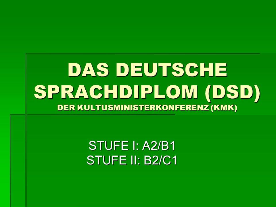 DAS DEUTSCHE SPRACHDIPLOM (DSD) DER KULTUSMINISTERKONFERENZ (KMK) DAS DEUTSCHE SPRACHDIPLOM (DSD) DER KULTUSMINISTERKONFERENZ (KMK) STUFE I: A2/B1 STUFE II: B2/C1