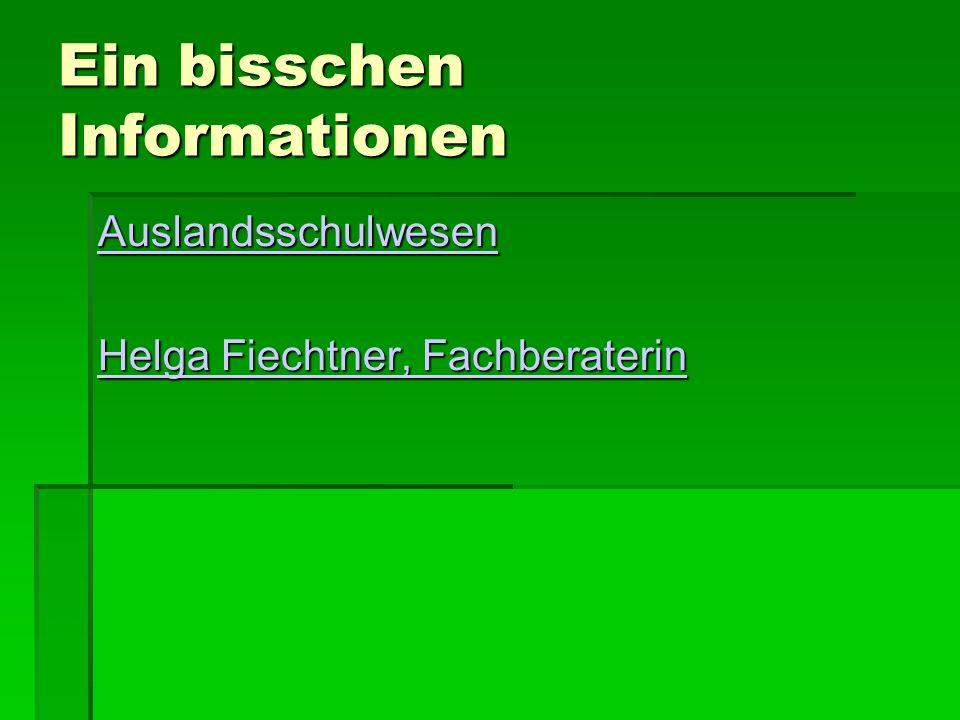 Ein bisschen Informationen Auslandsschulwesen Helga Fiechtner, Fachberaterin Helga Fiechtner, Fachberaterin