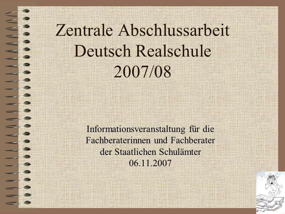 Zentrale Abschlussarbeit Deutsch Realschule 2007/08 Informationsveranstaltung für die Fachberaterinnen und Fachberater der Staatlichen Schulämter 06.1