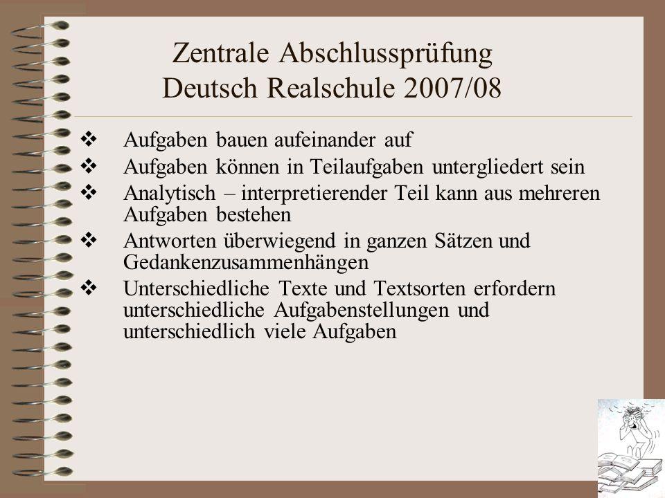 Zentrale Abschlussprüfung Deutsch Realschule 2007/08 Aufgaben bauen aufeinander auf Aufgaben können in Teilaufgaben untergliedert sein Analytisch – in