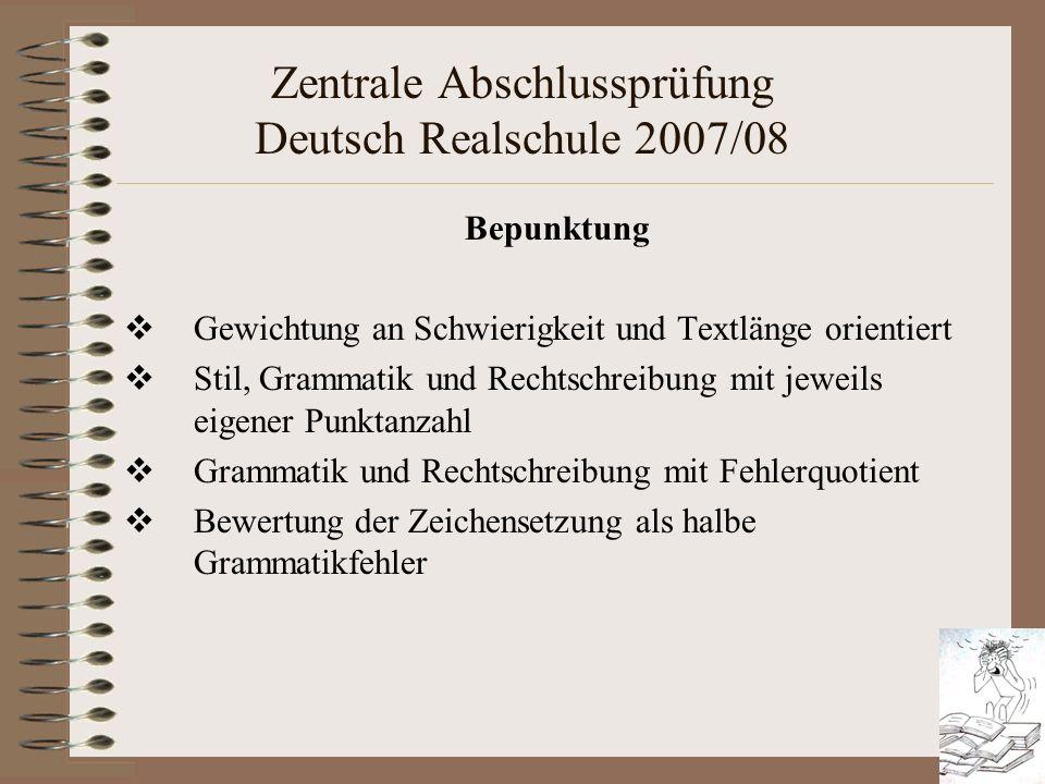 Zentrale Abschlussprüfung Deutsch Realschule 2007/08 Bepunktung Gewichtung an Schwierigkeit und Textlänge orientiert Stil, Grammatik und Rechtschreibu