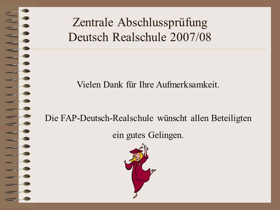 Zentrale Abschlussprüfung Deutsch Realschule 2007/08 Vielen Dank für Ihre Aufmerksamkeit. Die FAP-Deutsch-Realschule wünscht allen Beteiligten ein gut