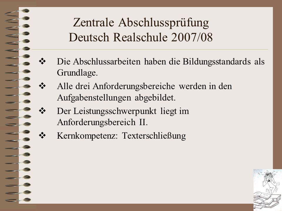 Zentrale Abschlussprüfung Deutsch Realschule 2007/08 Die Abschlussarbeiten haben die Bildungsstandards als Grundlage. Alle drei Anforderungsbereiche w