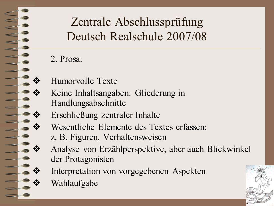Zentrale Abschlussprüfung Deutsch Realschule 2007/08 2. Prosa: Humorvolle Texte Keine Inhaltsangaben: Gliederung in Handlungsabschnitte Erschließung z