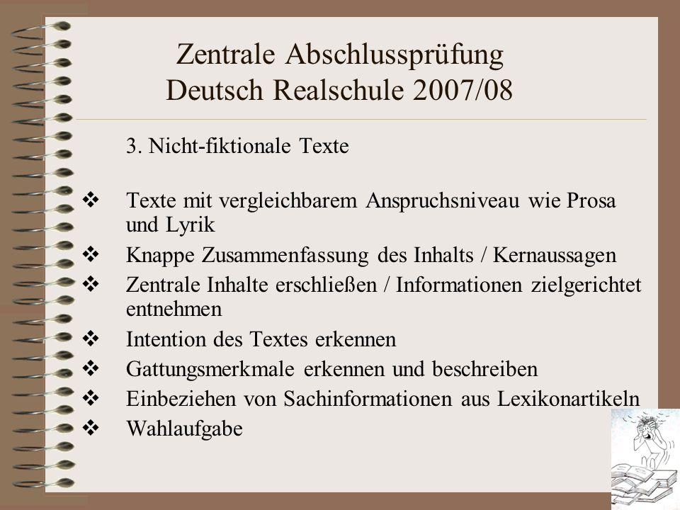 Zentrale Abschlussprüfung Deutsch Realschule 2007/08 3. Nicht-fiktionale Texte Texte mit vergleichbarem Anspruchsniveau wie Prosa und Lyrik Knappe Zus