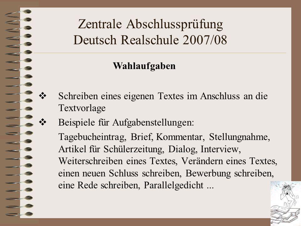 Zentrale Abschlussprüfung Deutsch Realschule 2007/08 Wahlaufgaben Schreiben eines eigenen Textes im Anschluss an die Textvorlage Beispiele für Aufgabe