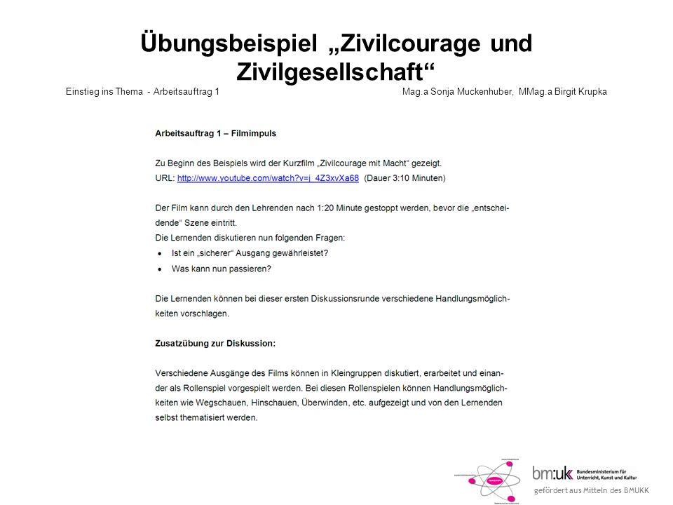 gefördert aus Mitteln des BMUKK Übungsbeispiel Zivilcourage und Zivilgesellschaft Einstieg ins Thema - Arbeitsauftrag 1 Mag.a Sonja Muckenhuber, MMag.